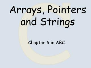 Arrays, Pointers and Strings