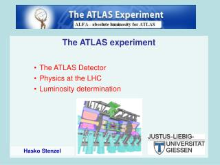 The ATLAS experiment The ATLAS Detector Physics at the LHC Luminosity determination