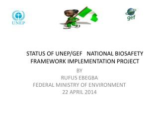 STATUS OF UNEP/GEF   NATIONAL BIOSAFETY FRAMEWORK IMPLEMENTATION PROJECT
