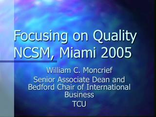 Focusing on Quality NCSM, Miami 2005
