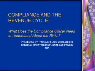 COMPLIANCE AND THE REVENUE CYCLE     What Does the Compliance Officer Need to Understand About the Risks