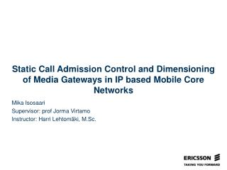 Static Call Admission Control and Dimensioning of Media Gateways in IP based Mobile Core Networks