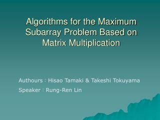 Algorithms for the Maximum Subarray Problem Based on Matrix Multiplication