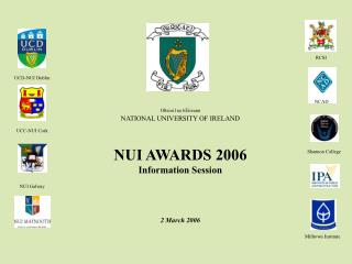 Ollscoil na hÉireann NATIONAL UNIVERSITY OF IRELAND NUI AWARDS 2006 Information Session