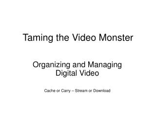 Taming the Video Monster