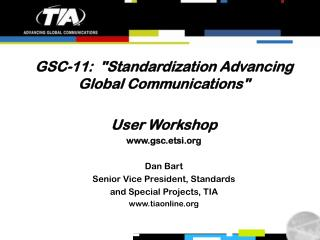 "GSC-11:   ""Standardization Advancing Global Communications"" User Workshop gsc.etsi"