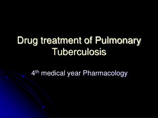 Drug treatment of Pulmonary Tuberculosis