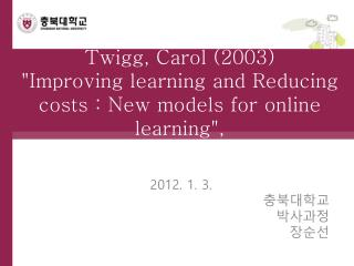"Twigg , Carol (2003)  ""Improving learning and Reducing costs : New models for online learning"","