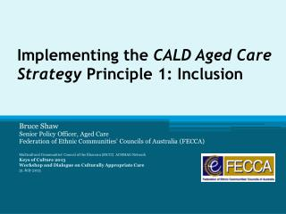 Implementing the  CALD Aged Care Strategy  Principle 1: Inclusion