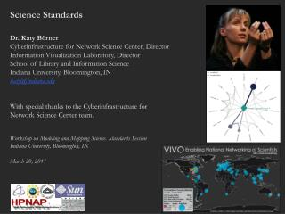 Science Standards Dr. Katy Börner  Cyberinfrastructure for Network Science Center, Director