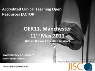 OER11, Manchester  11 th  May 2011 (Gillian Brown, Education Advisor)