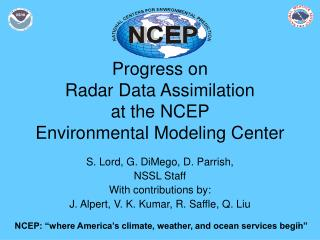 Progress on  Radar Data Assimilation at the NCEP  Environmental Modeling Center