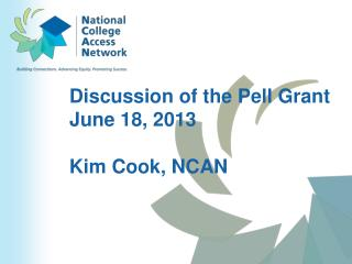 Discussion of the Pell Grant June 18, 2013 Kim Cook, NCAN