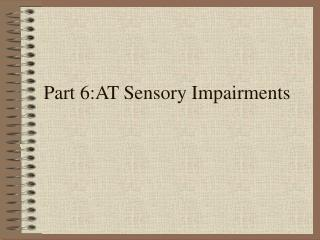 Part 6:AT Sensory Impairments
