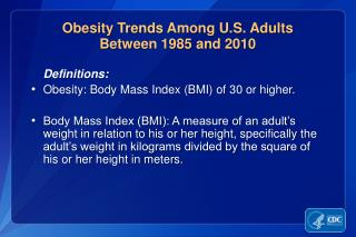 Definitions: Obesity: Body Mass Index (BMI) of 30 or higher.