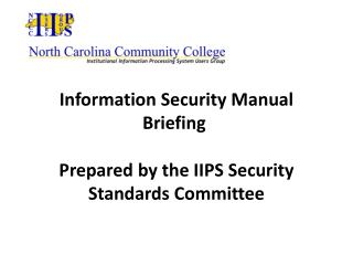 Information Security Manual Briefing  Prepared by the IIPS Security Standards Committee