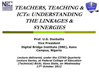 TEACHERS, TEACHING & ICTs: UNDERSTANDING THE LINKAGES & SYNERGIES