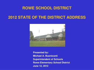 ROWE SCHOOL DISTRICT 2012 STATE OF THE DISTRICT ADDRESS