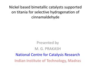 Presented by  M. G. PRAKASH National Centre for Catalysis Research