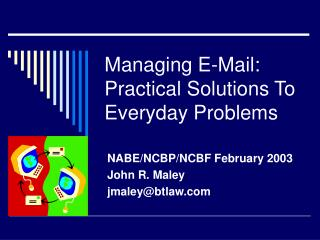 Managing E-Mail: Practical Solutions To Everyday Problems