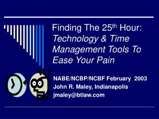 Finding The 25 th  Hour:   Technology & Time Management Tools To Ease Your Pain
