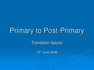 Primary to Post-Primary