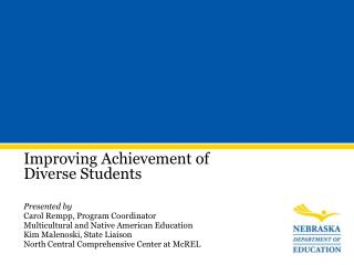 Improving Achievement of Diverse Students Presented by Carol Rempp, Program Coordinator
