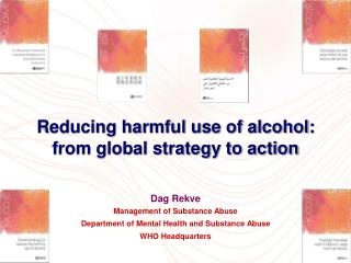 Reducing harmful use of alcohol:  from global strategy to action Dag Rekve