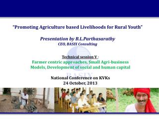 """Promoting Agriculture based Livelihoods for Rural Youth"" Presentation by B.L.Parthasarathy"