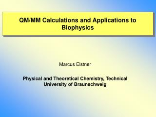 QM /MM  C alculations and  A pplications to Biophysics
