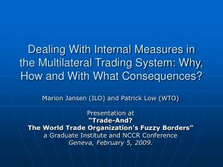 "Marion Jansen (ILO) and Patrick Low (WTO) Presentation at ""Trade-And?"