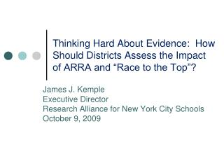 James J. Kemple Executive Director  Research Alliance for New York City Schools October 9, 2009