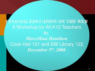 FINACIAL EDUCATION ON THE WEB A Workshop for All K12 Teachers by  Marcellina Hamilton