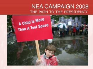 NEA CAMPAIGN 2008