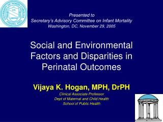 Vijaya K. Hogan, MPH, DrPH Clinical Associate Professor Dept of Maternal and Child Health