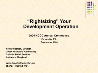 """Rightsizing"" Your  Development Operation  2004 NCDC Annual Conference Orlando, FL  September 2004"