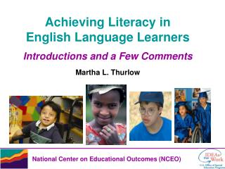 Achieving Literacy in English Language Learners Introductions and a Few Comments Martha L. Thurlow