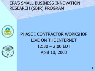 PHASE I CONTRACTOR WORKSHOP LIVE ON THE INTERNET 12:30 – 2:00 EDT April 10, 2003