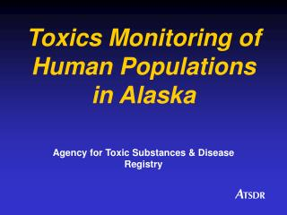 Toxics Monitoring of Human Populations in Alaska