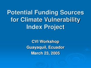 Potential Funding Sources  for Climate Vulnerability Index Project
