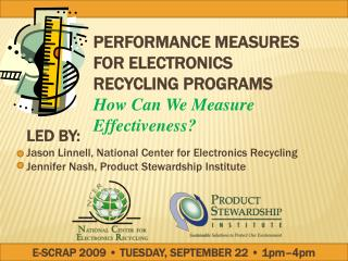LED BY:  Jason Linnell, National Center for Electronics Recycling