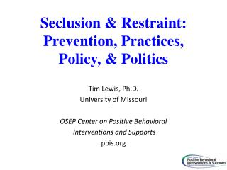 Seclusion & Restraint:  Prevention, Practices,  Policy, & Politics