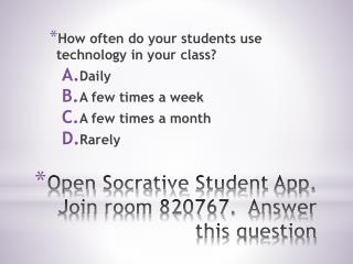 Open  Socrative  Student App.  Join room  820767.   Answer this question
