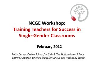 NCGE Workshop:   Training  Teachers for Success in Single-Gender  Classrooms