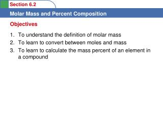 To understand the definition of molar mass  To learn to convert between moles and mass  To learn to calculate the mass p