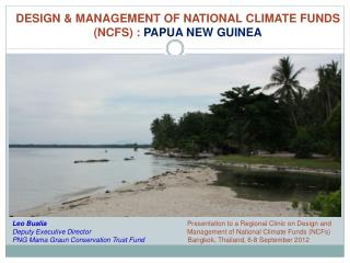 DESIGN & MANAGEMENT OF NATIONAL CLIMATE FUNDS (NCFS) :  PAPUA NEW GUINEA