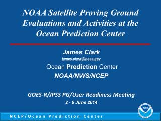 James Clark james.clark@noaa  Ocean  Prediction  Center  NOAA/NWS/NCEP