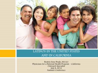 LATINOS IN THE UNITED STATES  AND IN CALIFORNIA