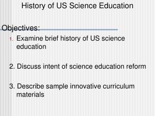History of US Science Education Objectives: Examine brief history of US science education