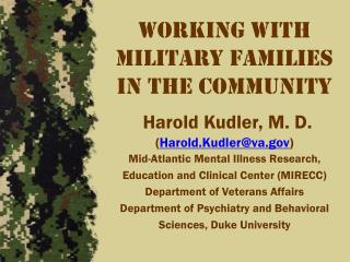 Working with   Military Families in  the community Harold Kudler, M. D. ( Harold.Kudler@va )